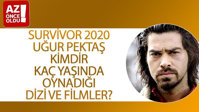Survivor 2020 Uğur Pektaş kimdir, kaç yaşında, oynadığı dizi ve filmler?