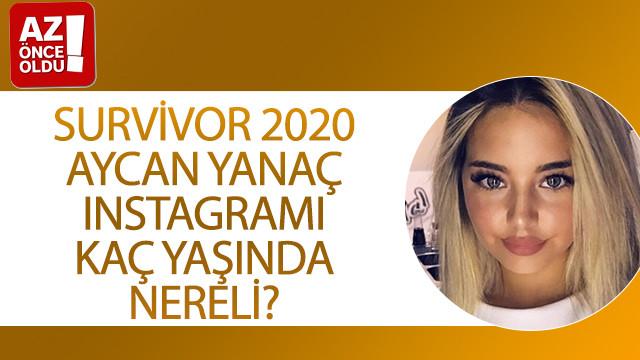 Survivor 2020 Aycan Yanaç Instagramı, kaç yaşında, nereli?