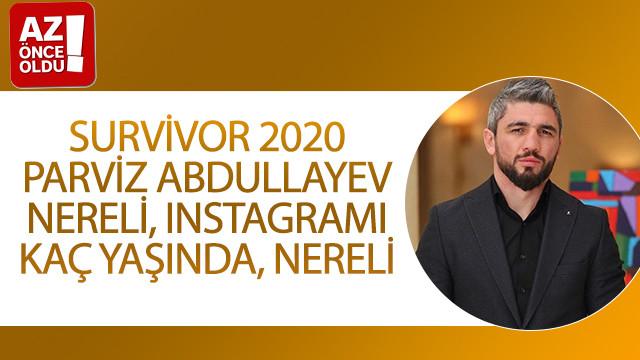 Survivor 2020 Parviz Abdullayev nereli, Instagramı, kaç yaşında, nereli?
